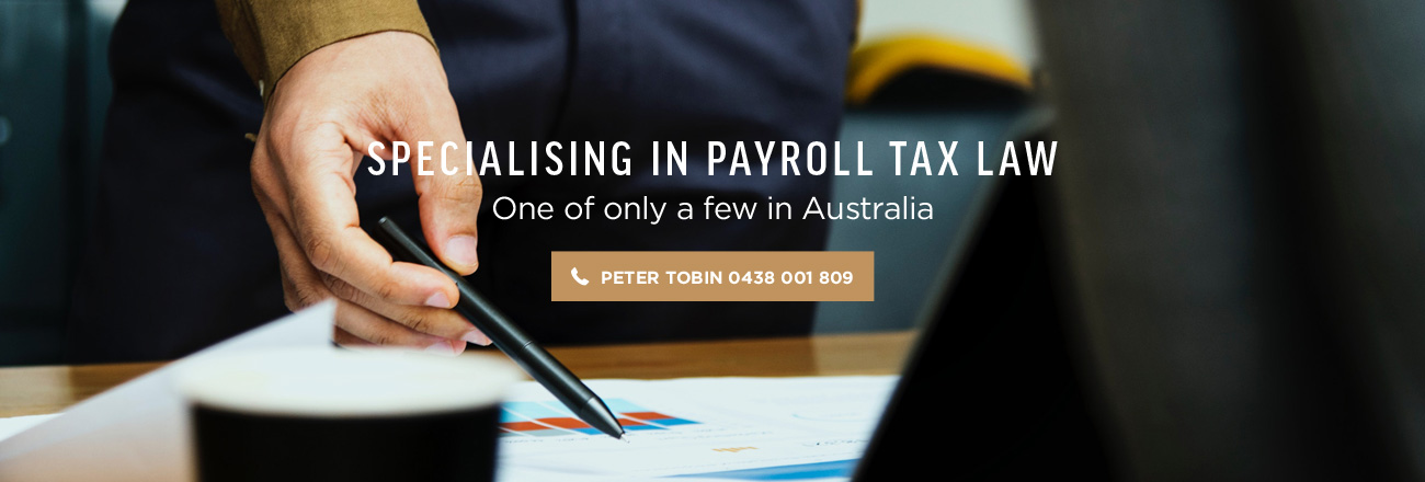 Specializing in payroll tax and indirect taxes law. One of only a few in Australia.